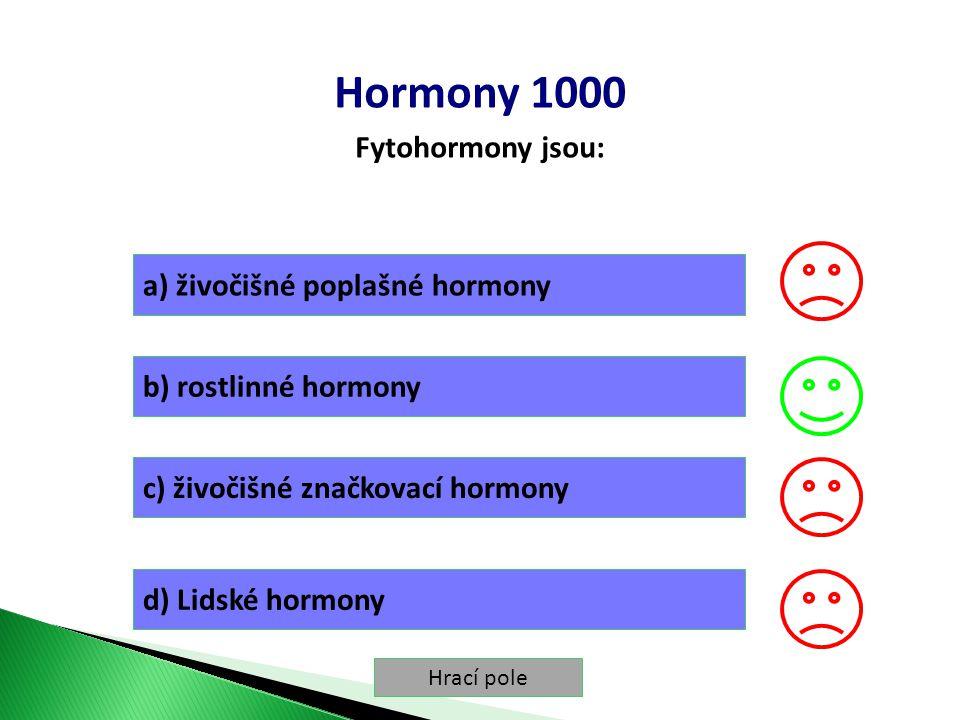 Hrací pole Hormony 1000 Fytohormony jsou: a) živočišné poplašné hormony b) rostlinné hormony c) živočišné značkovací hormony d) Lidské hormony