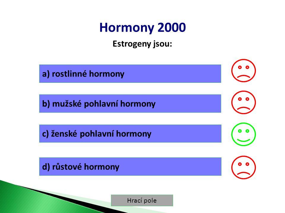 Hrací pole Hormony 2000 Estrogeny jsou: a) rostlinné hormony b) mužské pohlavní hormony c) ženské pohlavní hormony d) růstové hormony