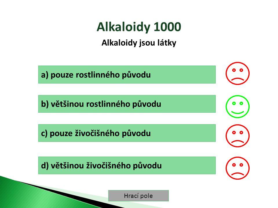 Hrací pole Alkaloidy 1000 Alkaloidy jsou látky a) pouze rostlinného původu b) většinou rostlinného původu c) pouze živočišného původu d) většinou živočišného původu