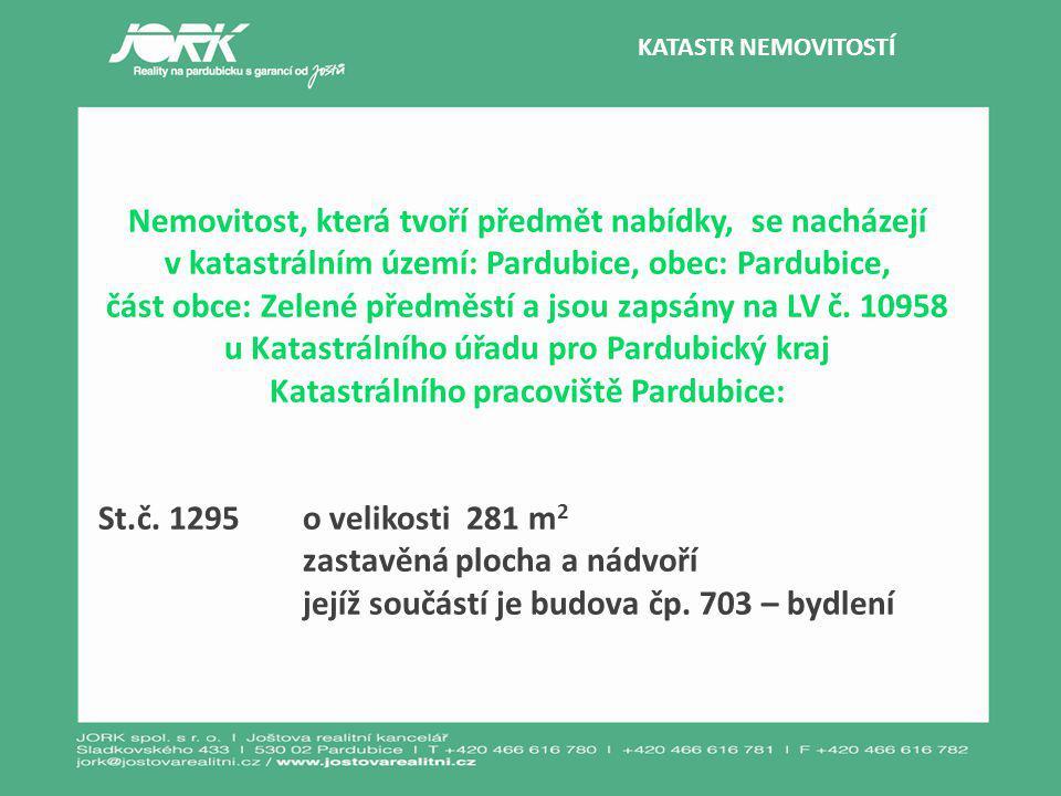 KATASTR NEMOVITOSTÍ Nemovitost, která tvoří předmět nabídky, se nacházejí v katastrálním území: Pardubice, obec: Pardubice, část obce: Zelené předměstí a jsou zapsány na LV č.