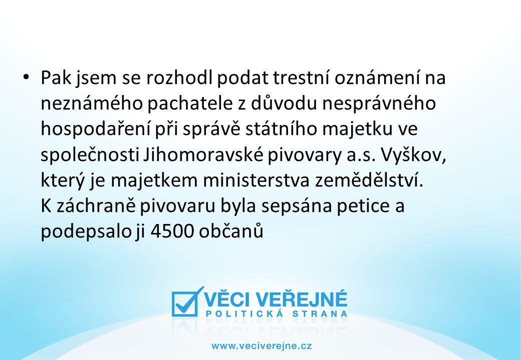Podal jsem také trestní oznámení na Radu města Vyškova z důvodu nesprávného hospodaření při správě majetku.