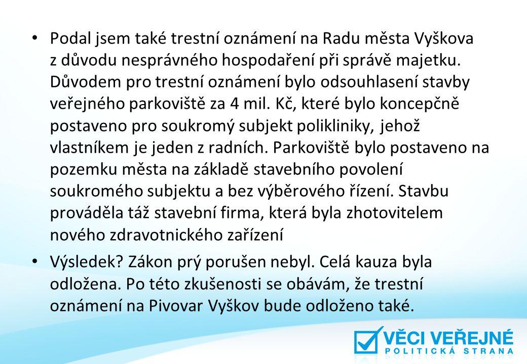 Podal jsem také trestní oznámení na Radu města Vyškova z důvodu nesprávného hospodaření při správě majetku. Důvodem pro trestní oznámení bylo odsouhla