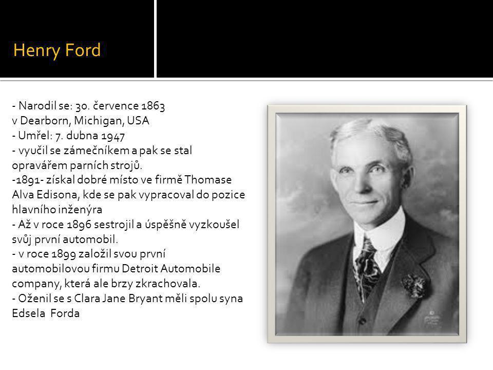 Henry Ford - Narodil se: 30. července 1863 v Dearborn, Michigan, USA - Umřel: 7.