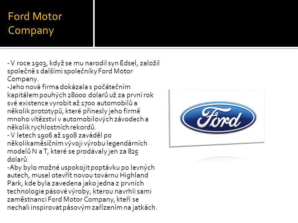Ford Motor Company - V roce 1903, když se mu narodil syn Edsel, založil společně s dalšími společníky Ford Motor Company.