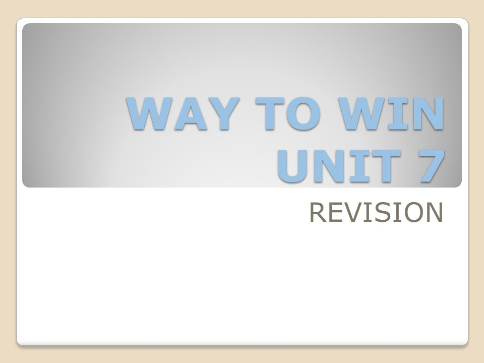 WAY TO WIN UNIT 7 REVISION
