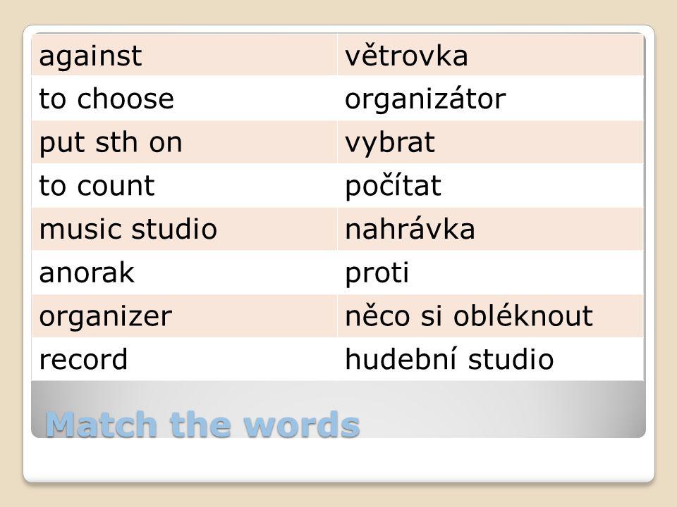 Match the words againstvětrovka to chooseorganizátor put sth onvybrat to countpočítat music studionahrávka anorakproti organizerněco si obléknout recordhudební studio