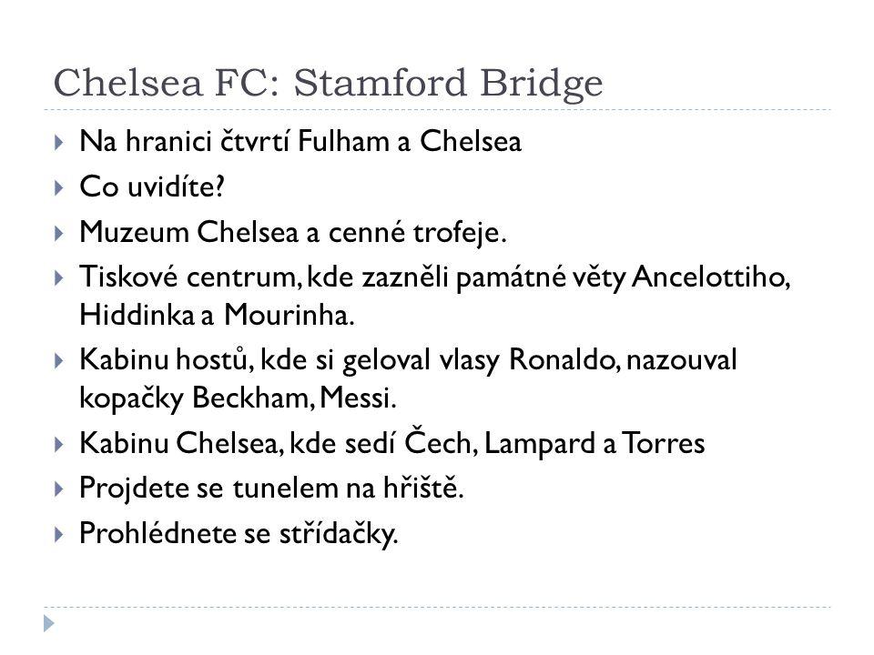 Chelsea FC: Stamford Bridge  Na hranici čtvrtí Fulham a Chelsea  Co uvidíte?  Muzeum Chelsea a cenné trofeje.  Tiskové centrum, kde zazněli památn