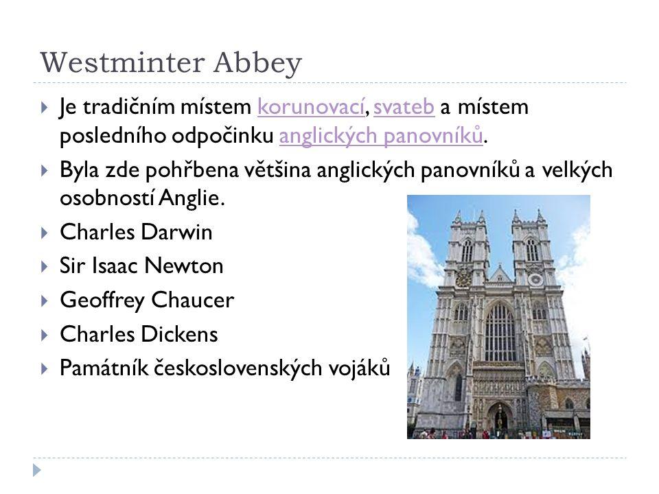 Westminter Abbey  Je tradičním místem korunovací, svateb a místem posledního odpočinku anglických panovníků.korunovacísvatebanglických panovníků  By