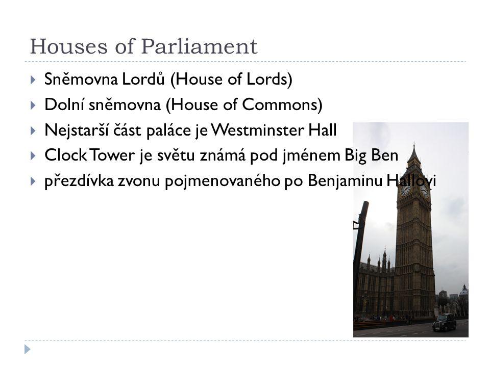 Houses of Parliament  Sněmovna Lordů (House of Lords)  Dolní sněmovna (House of Commons)  Nejstarší část paláce je Westminster Hall  Clock Tower j