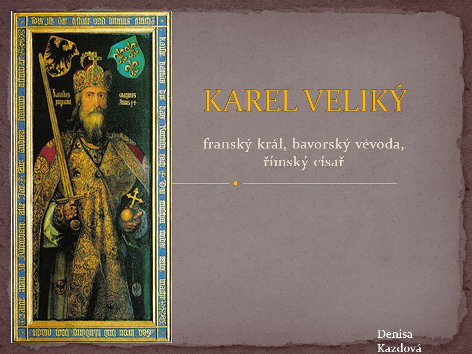 Doba vlády 768 – 28.ledna 814 Úplné jméno Karel I.