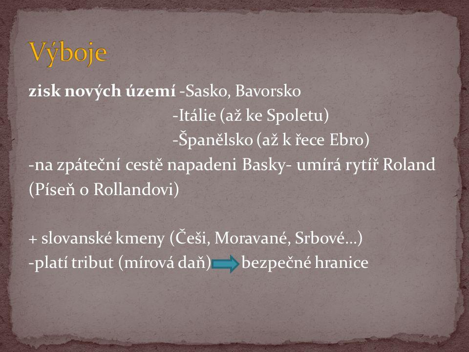 zisk nových území -Sasko, Bavorsko -Itálie (až ke Spoletu) -Španělsko (až k řece Ebro) - na zpáteční cestě napadeni Basky- umírá rytíř Roland (Píseň o