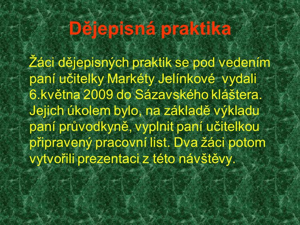 Dějepisná praktika Žáci dějepisných praktik se pod vedením paní učitelky Markéty Jelínkové vydali 6.května 2009 do Sázavského kláštera.