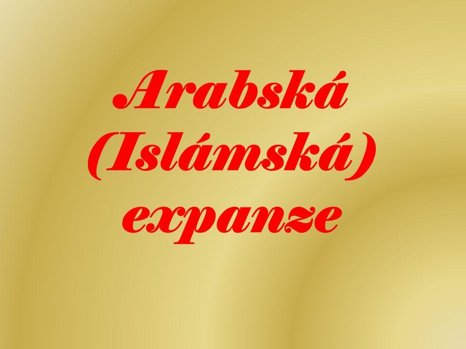 Počáteční situace moc islámu se rozprostírala především na Arabském pol., kromě jeho okrajových oblastí – byly pod kontrolou východořímské a sásánovské říše islámská expanze byla reakcí na nebezpečí vzájemných arabských rozbrojů, které nastaly bezprostředně po smrti proroka Mohameda (632) =>> rozpory mezi Araby navzájem se proto první kalifové rozhodli překonat společným sjednocením a bojem věřících proti vnějším nepřátelům
