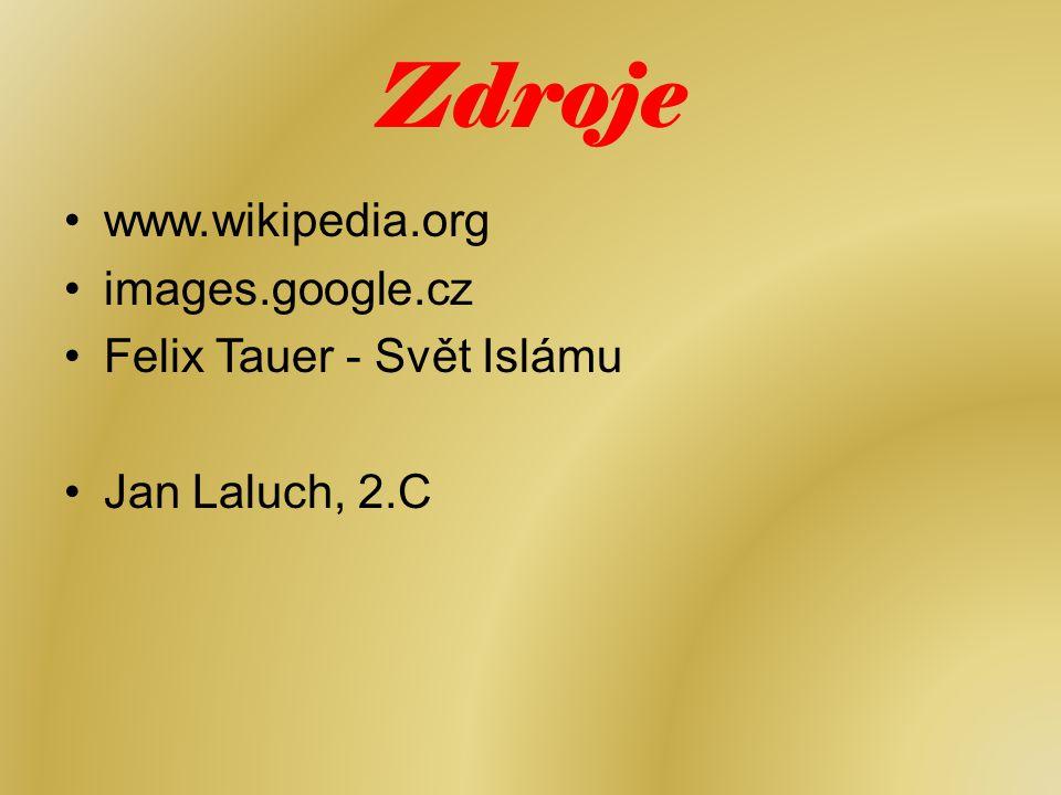 Zdroje www.wikipedia.org images.google.cz Felix Tauer - Svět Islámu Jan Laluch, 2.C