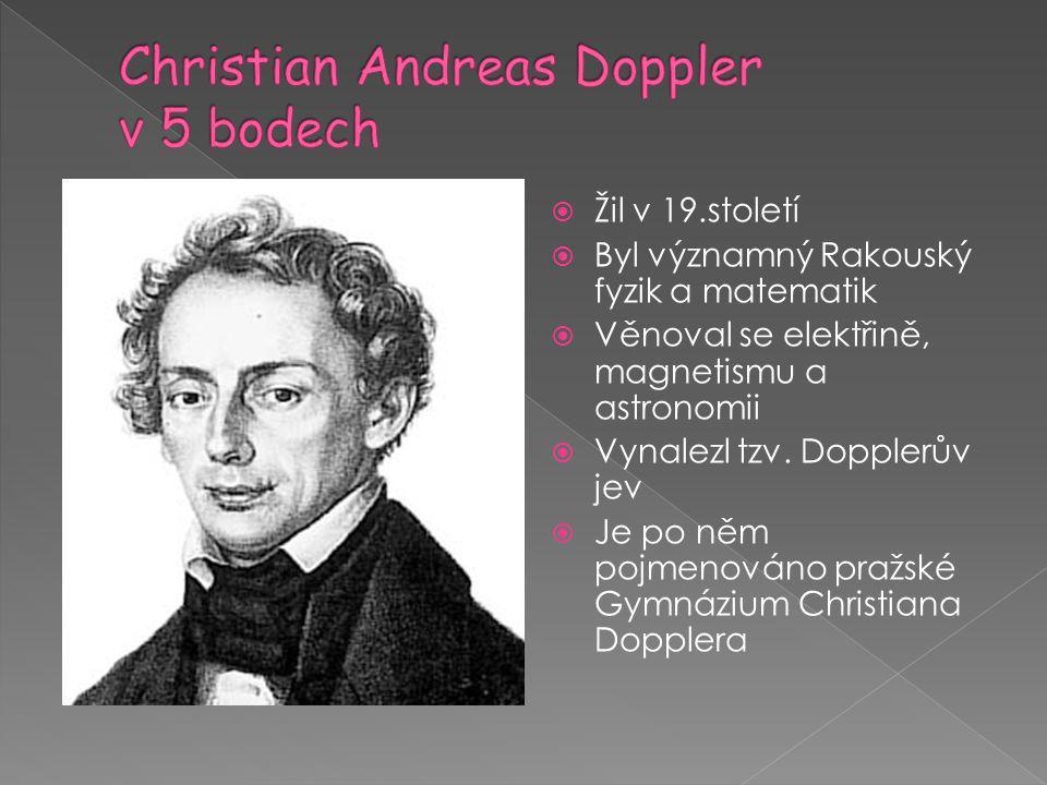  Žil v 19.století  Byl významný Rakouský fyzik a matematik  Věnoval se elektřině, magnetismu a astronomii  Vynalezl tzv. Dopplerův jev  Je po něm