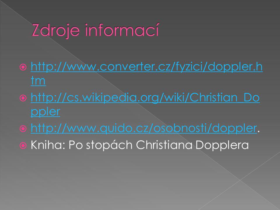  http://www.converter.cz/fyzici/doppler.h tm http://www.converter.cz/fyzici/doppler.h tm  http://cs.wikipedia.org/wiki/Christian_Do ppler http://cs.