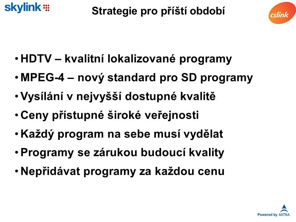 Strategie pro příští období HDTV – kvalitní lokalizované programy MPEG-4 – nový standard pro SD programy Vysílání v nejvyšší dostupné kvalitě Ceny přístupné široké veřejnosti Každý program na sebe musí vydělat Programy se zárukou budoucí kvality Nepřidávat programy za každou cenu