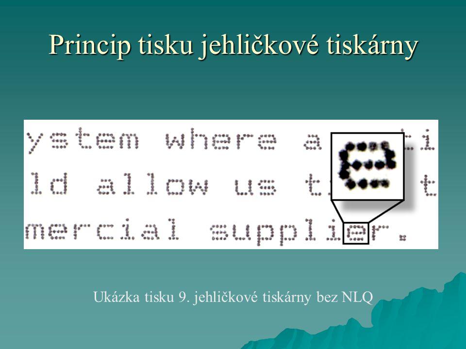 Princip tisku jehličkové tiskárny Ukázka tisku 9. jehličkové tiskárny bez NLQ