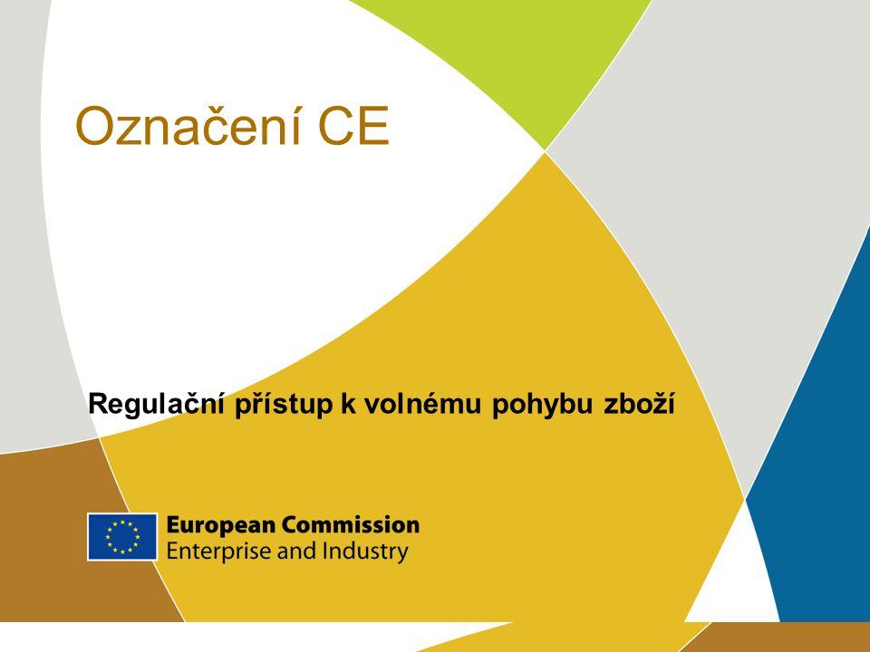 Označení CE Regulační přístup k volnému pohybu zboží