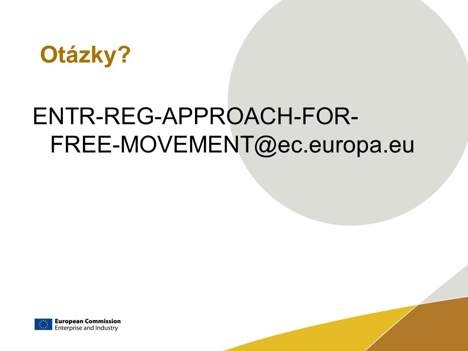 Otázky ENTR-REG-APPROACH-FOR- FREE-MOVEMENT@ec.europa.eu
