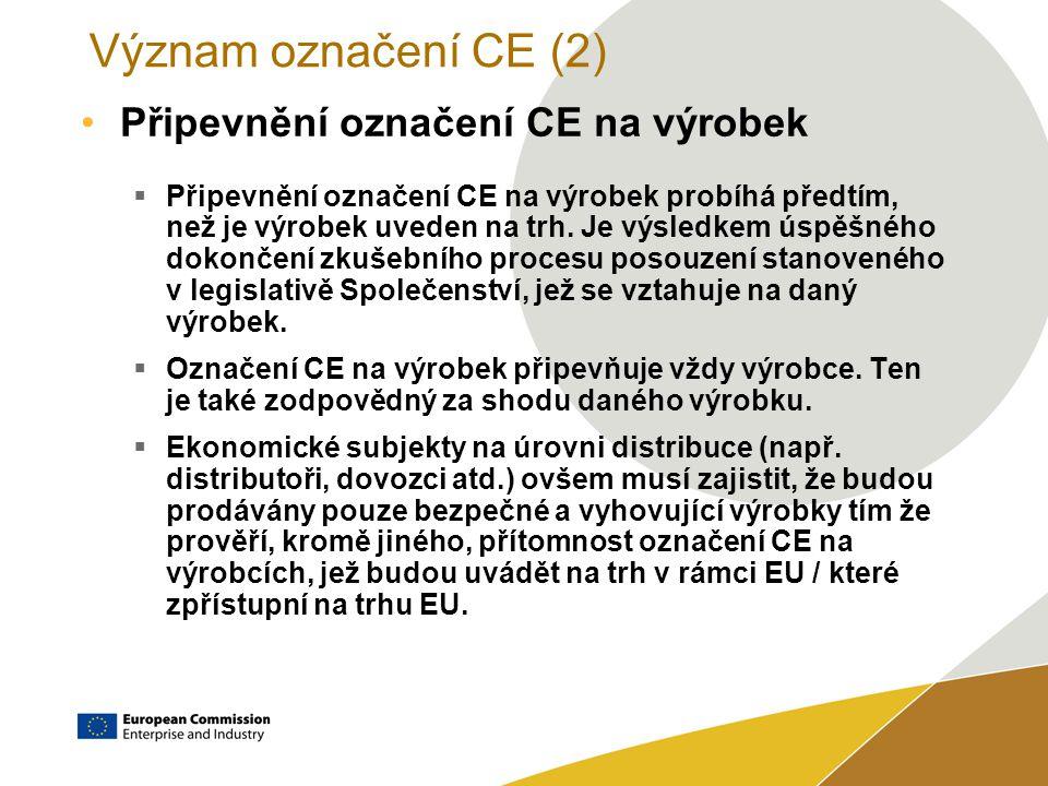 Význam označení CE (2) Připevnění označení CE na výrobek  Připevnění označení CE na výrobek probíhá předtím, než je výrobek uveden na trh.