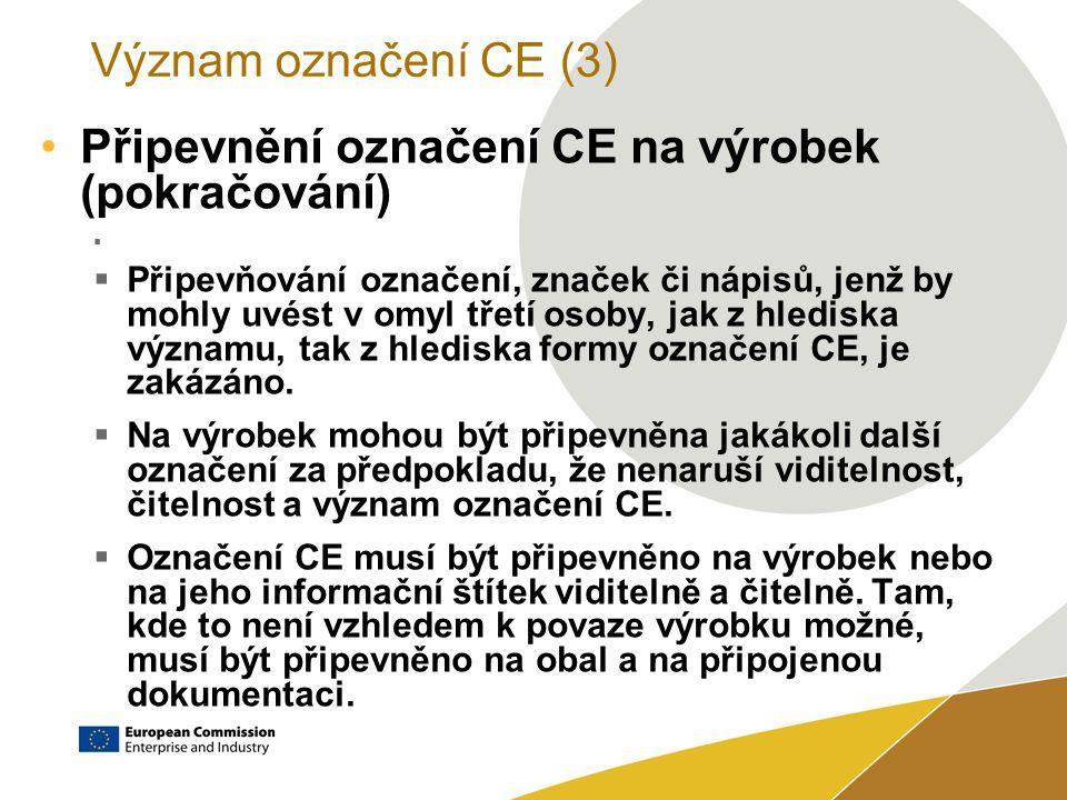 Význam označení CE (3) Připevnění označení CE na výrobek (pokračování)   Připevňování označení, značek či nápisů, jenž by mohly uvést v omyl třetí osoby, jak z hlediska významu, tak z hlediska formy označení CE, je zakázáno.