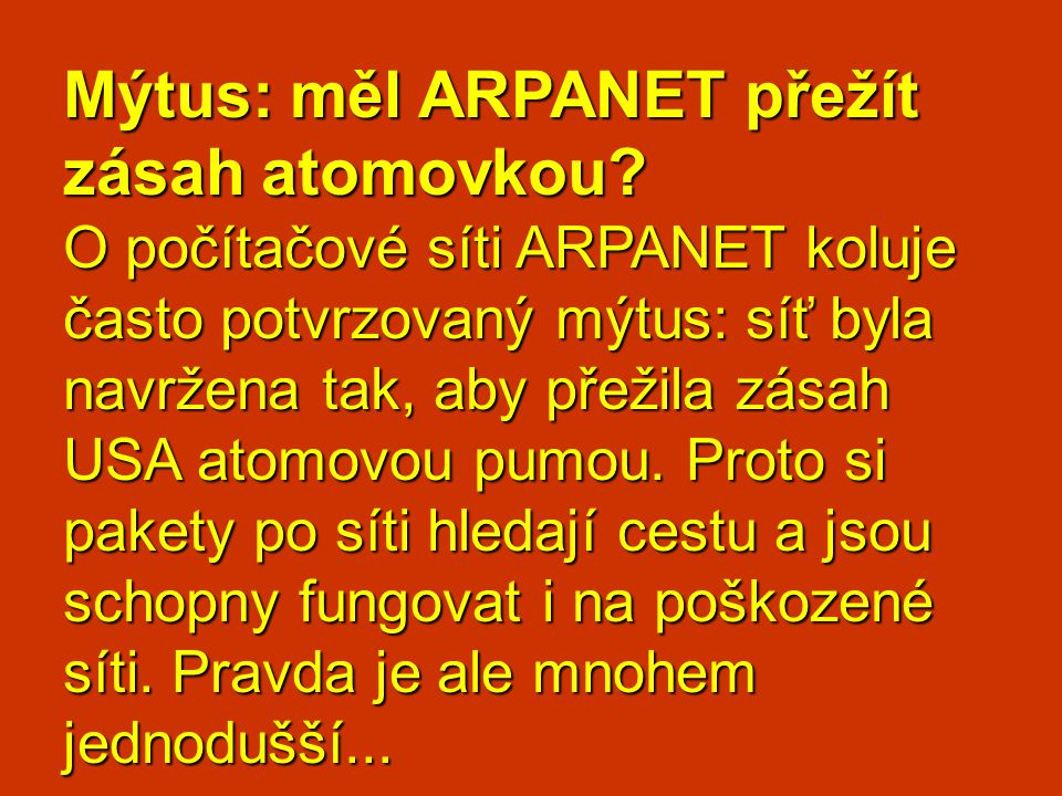 Mýtus: měl ARPANET přežít zásah atomovkou? O počítačové síti ARPANET koluje často potvrzovaný mýtus: síť byla navržena tak, aby přežila zásah USA atom
