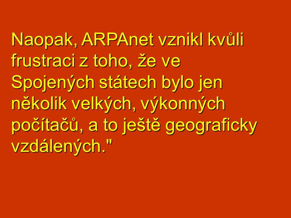 Naopak, ARPAnet vznikl kvůli frustraci z toho, že ve Spojených státech bylo jen několik velkých, výkonných počítačů, a to ještě geograficky vzdálených
