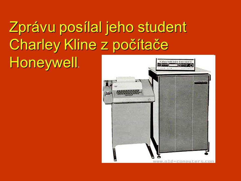 Zprávu posílal jeho student Charley Kline z počítače Honeywell Zprávu posílal jeho student Charley Kline z počítače Honeywell.