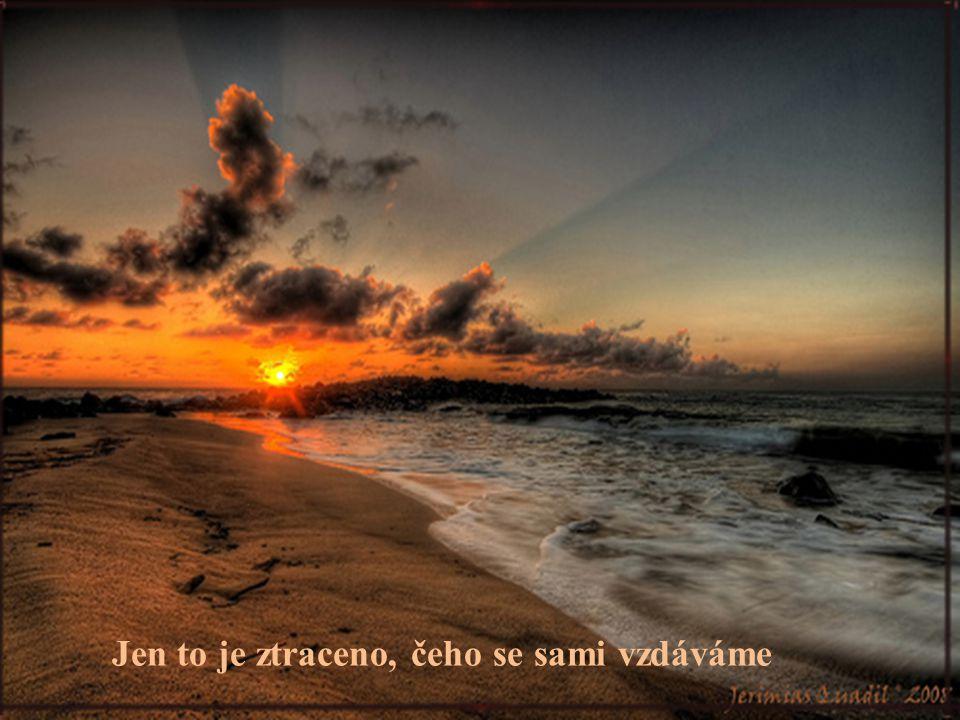 Velké štěstí je pro člověka zkouška ohněm, neštěstí jen zkouška vodou.