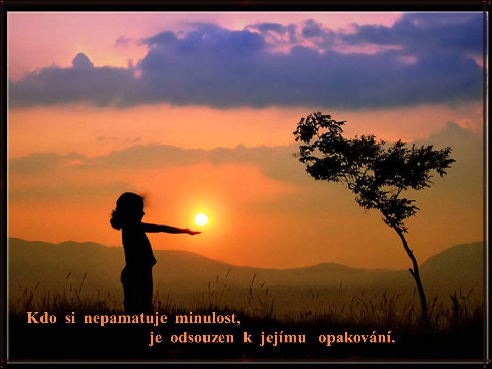 Kdo si nepamatuje minulost, je odsouzen k jejímu opakování.