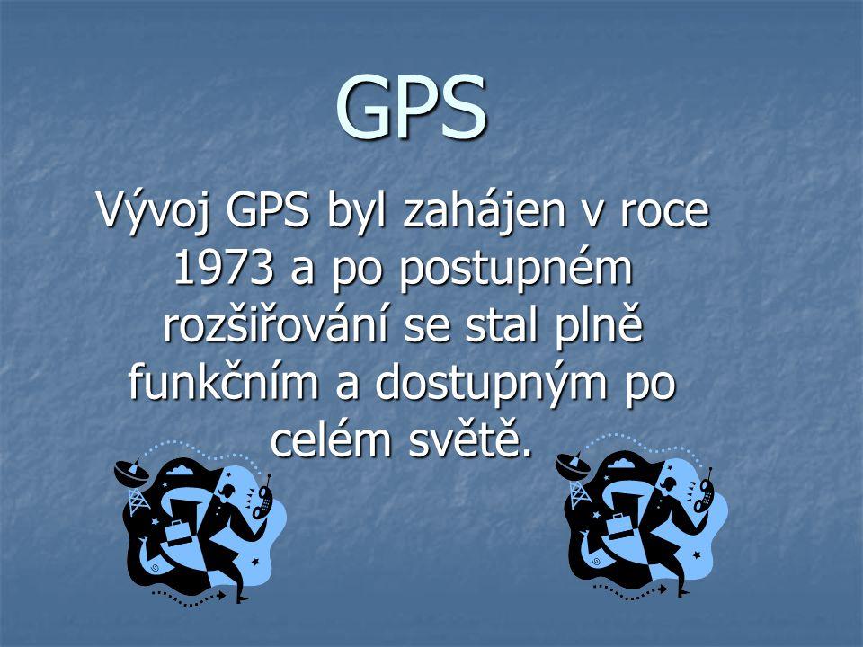 GPS Vývoj GPS byl zahájen v roce 1973 a po postupném rozšiřování se stal plně funkčním a dostupným po celém světě.