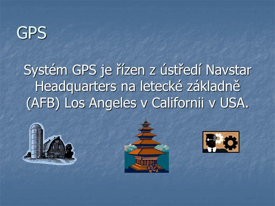 GPS Systém GPS je řízen z ústředí Navstar Headquarters na letecké základně (AFB) Los Angeles v Californii v USA.