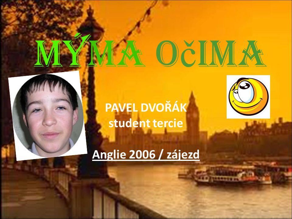 Mýma o č ima PAVEL DVOŘÁK student tercie Anglie 2006 / zájezd