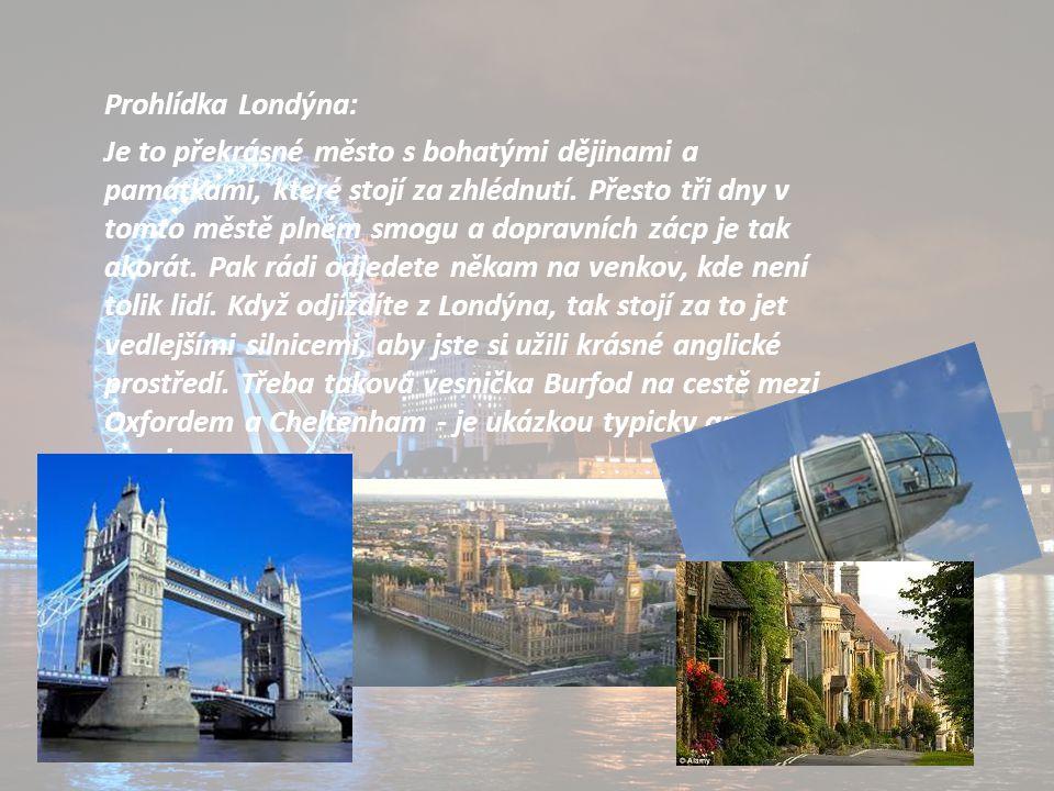 Prohlídka Londýna: Je to překrásné město s bohatými dějinami a památkami, které stojí za zhlédnutí.