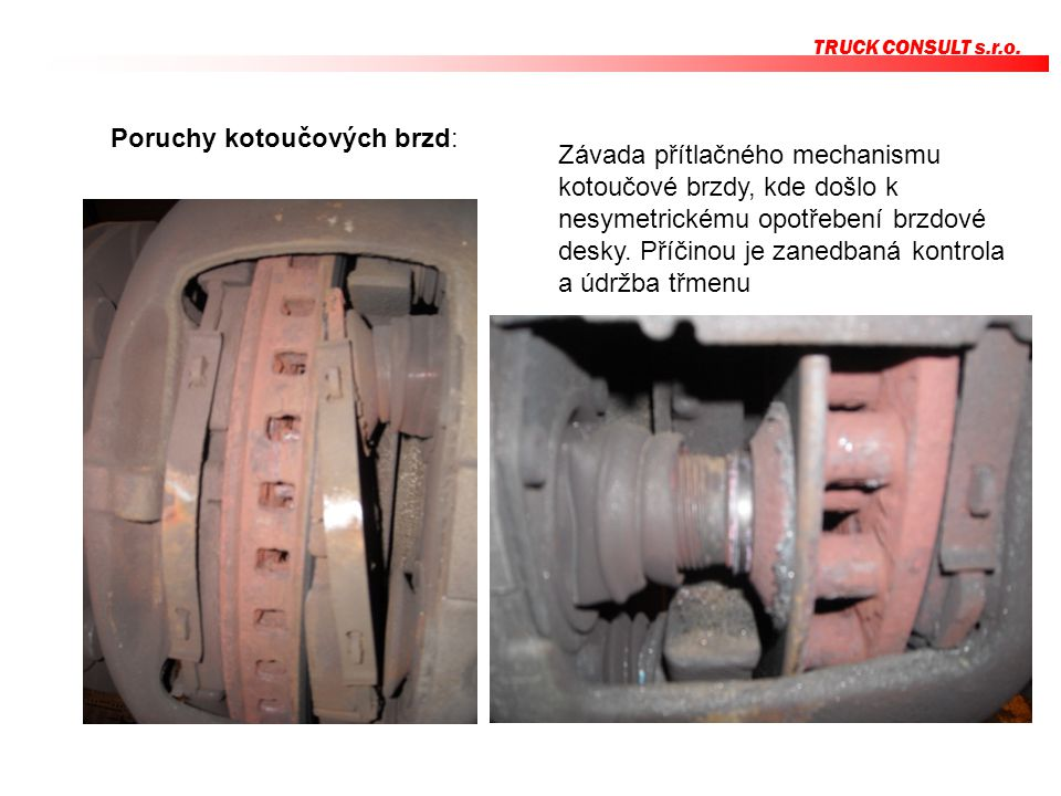 TRUCK CONSULT s.r.o. Poruchy kotoučových brzd: Závada přítlačného mechanismu kotoučové brzdy, kde došlo k nesymetrickému opotřebení brzdové desky. Pří