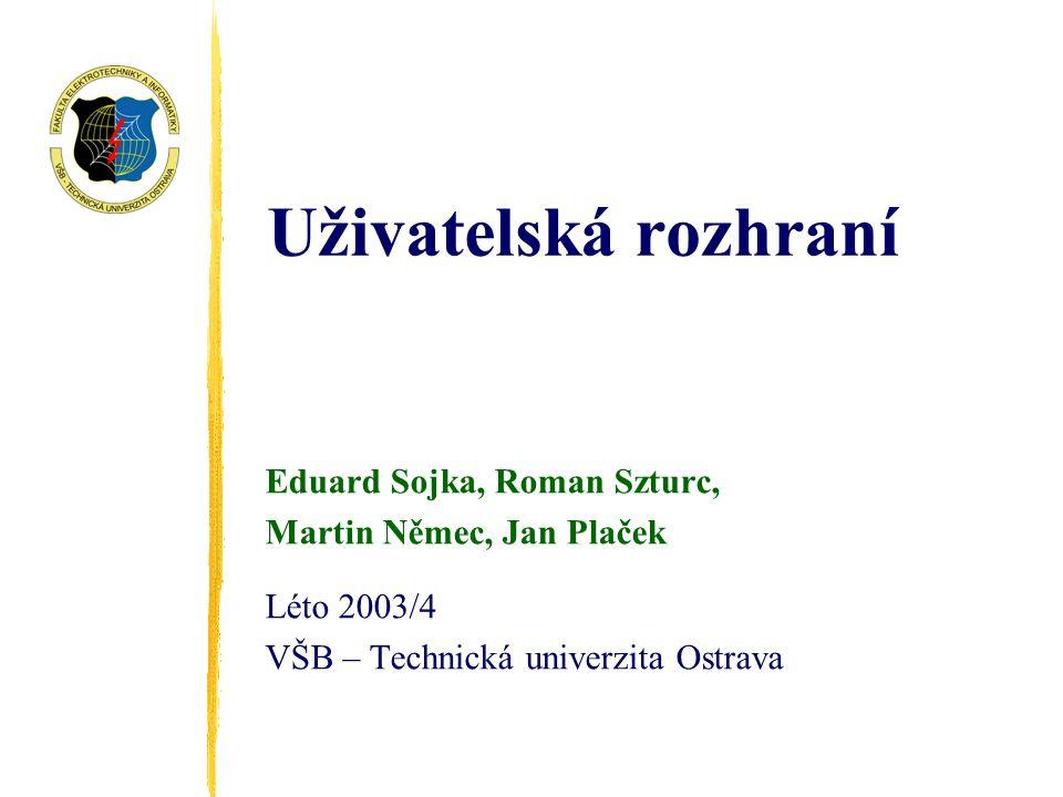 Uživatelská rozhraní Eduard Sojka, Roman Szturc, Martin Němec, Jan Plaček Léto 2003/4 VŠB – Technická univerzita Ostrava