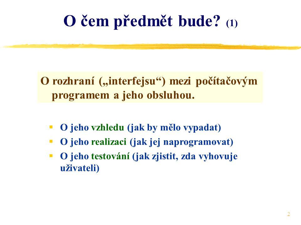 """2 O čem předmět bude. (1) O rozhraní (""""interfejsu ) mezi počítačovým programem a jeho obsluhou."""
