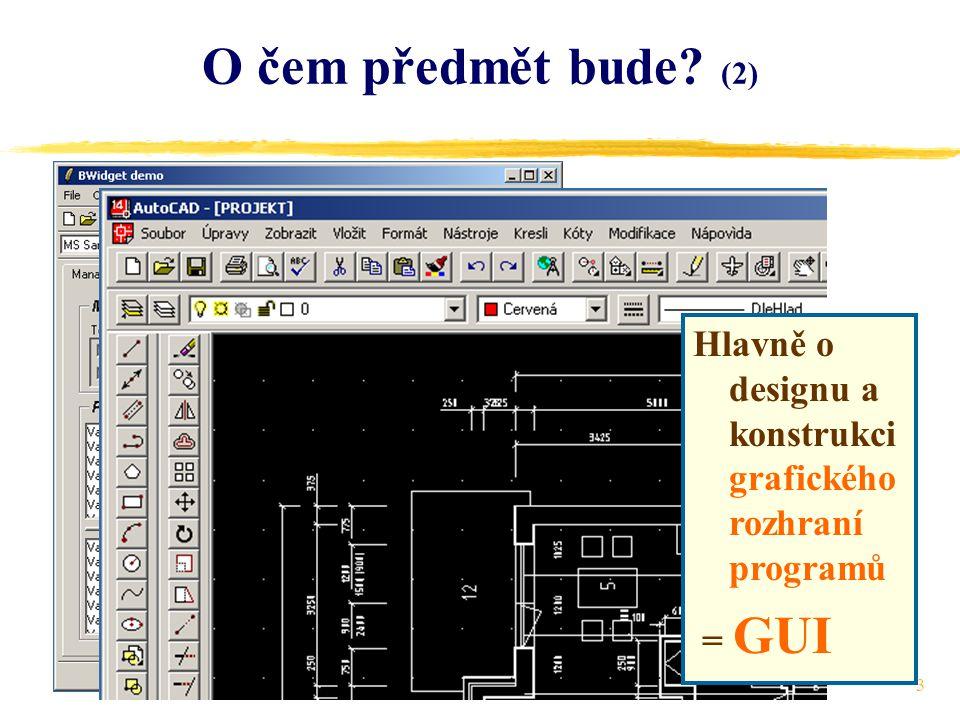 3 O čem předmět bude (2) Hlavně o designu a konstrukci grafického rozhraní programů = GUI
