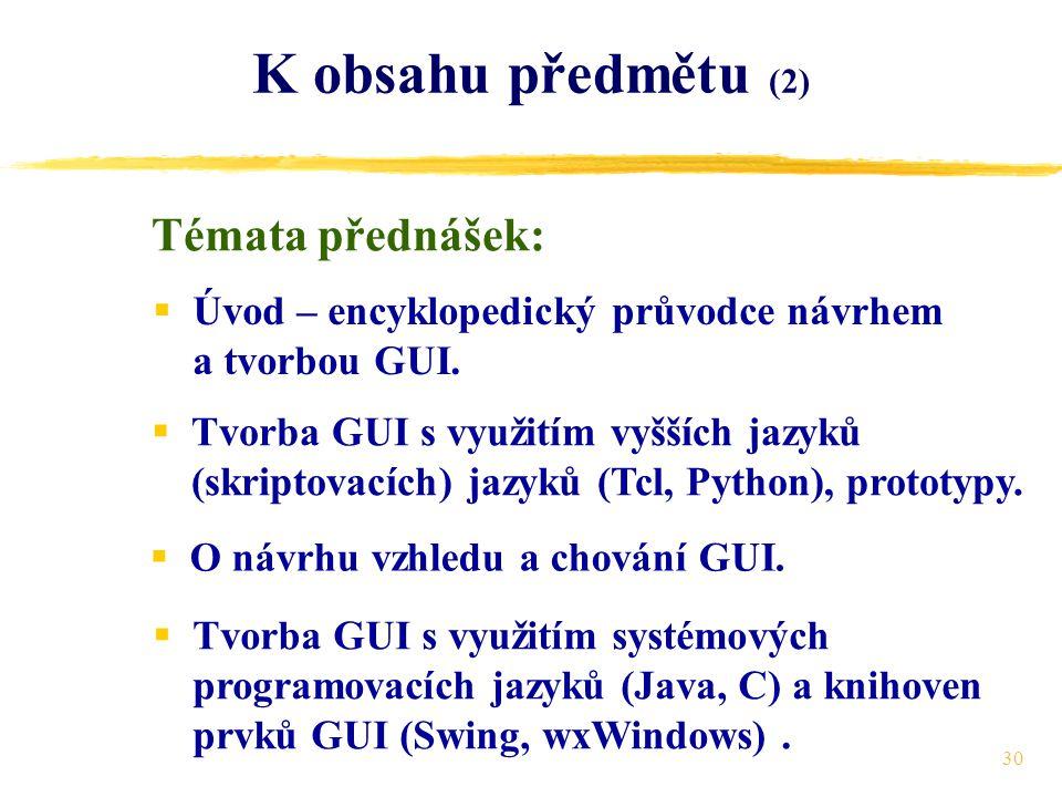 30 K obsahu předmětu (2)  Úvod – encyklopedický průvodce návrhem a tvorbou GUI.