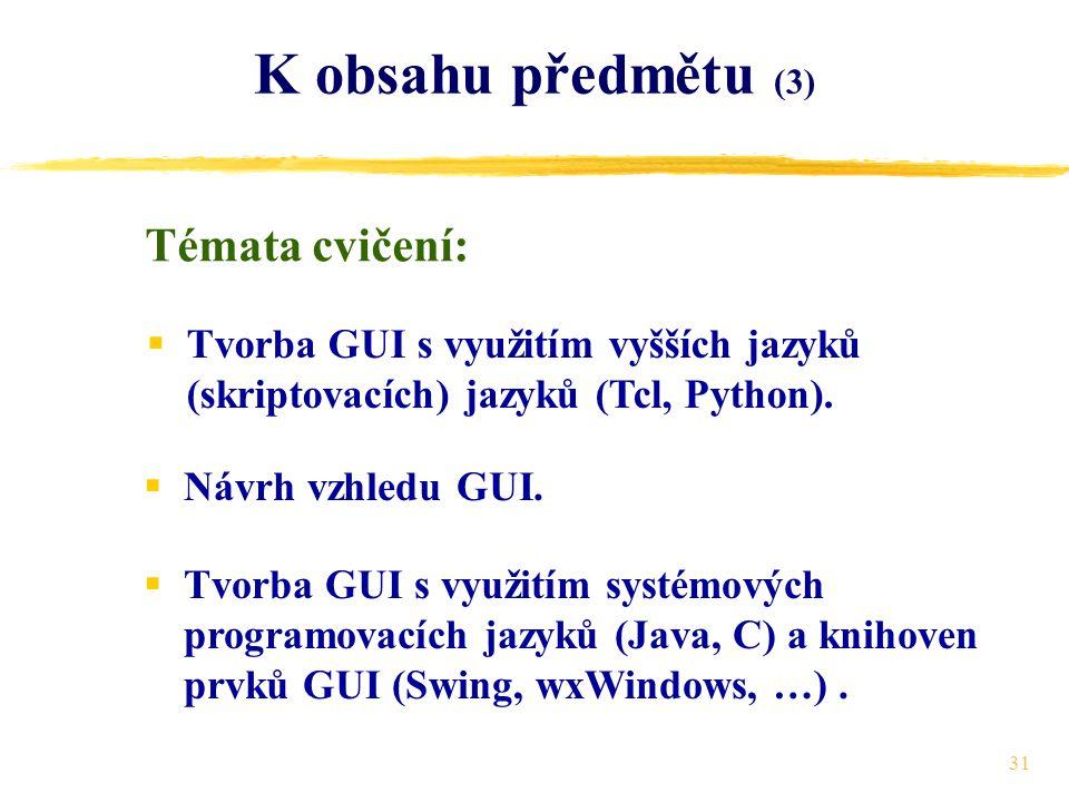 31 K obsahu předmětu (3) Témata cvičení:  Tvorba GUI s využitím vyšších jazyků (skriptovacích) jazyků (Tcl, Python).
