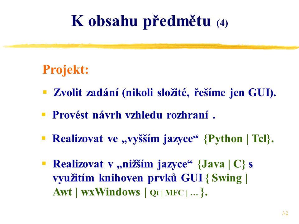 32 K obsahu předmětu (4) Projekt:  Zvolit zadání (nikoli složité, řešíme jen GUI).