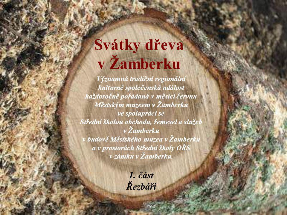 Svátky dřeva v Žamberku Významná tradiční regionální kulturně společenská událost každoročně pořádaná v měsíci červnu Městským muzeem v Žamberku ve sp