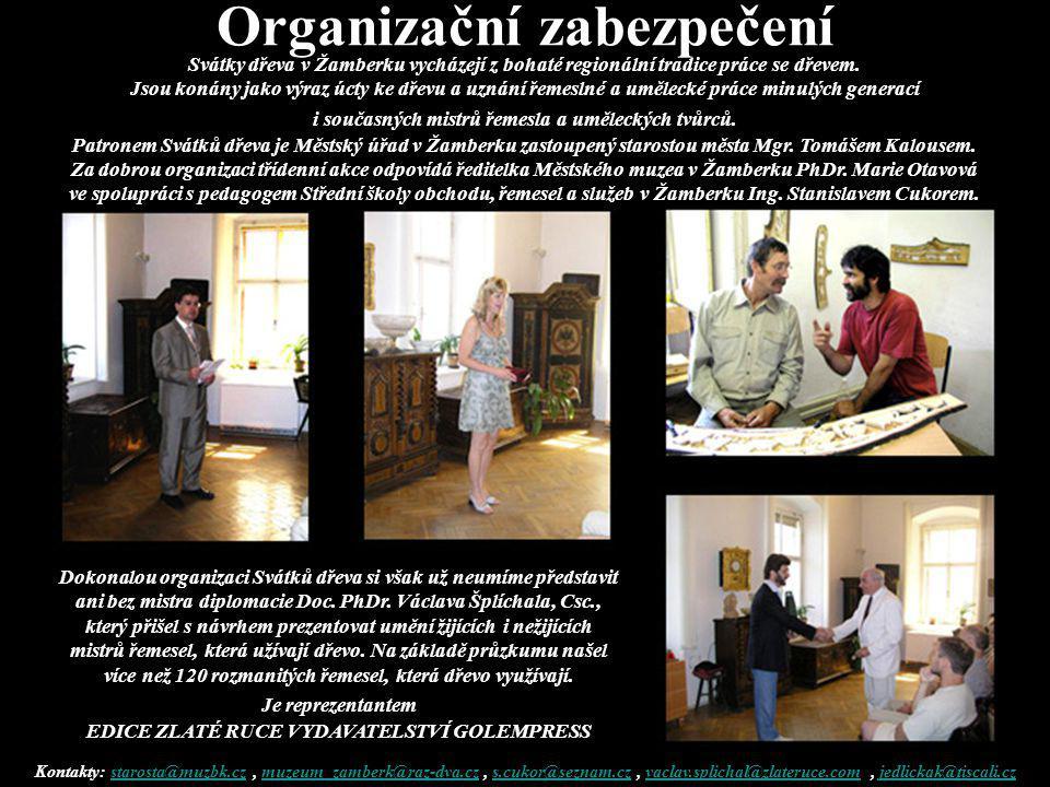 Organizační zabezpečení Svátky dřeva v Žamberku vycházejí z bohaté regionální tradice práce se dřevem. Jsou konány jako výraz úcty ke dřevu a uznání ř