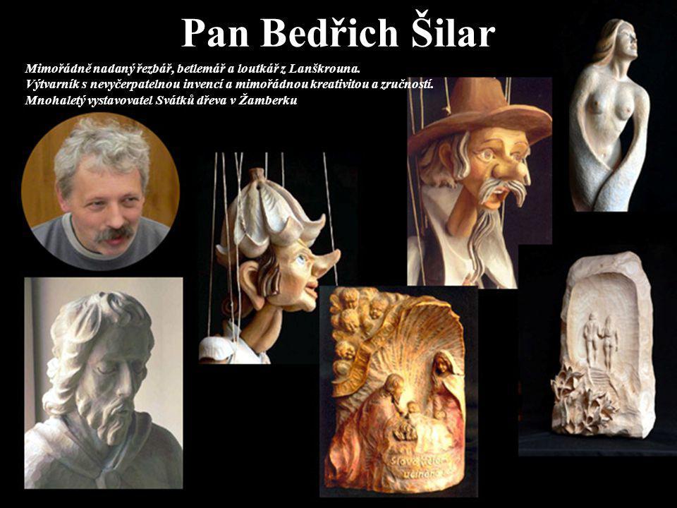 Pan Bedřich Šilar Mimořádně nadaný řezbář, betlemář a loutkář z Lanškrouna. Výtvarník s nevyčerpatelnou invencí a mimořádnou kreativitou a zručností.
