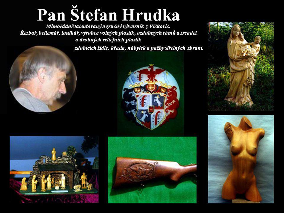 Pan Štefan Hrudka Mimořádně talentovaný a zručný výtvarník z Vlčkovic. Řezbář, betlemář, loutkář, výrobce volných plastik, ozdobných rámů a zrcadel a