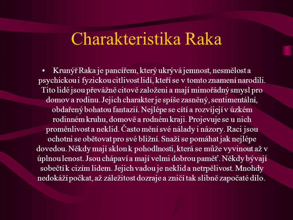 Charakteristika Raka Krunýř Raka je pancířem, který ukrývá jemnost, nesmělost a psychickou i fyzickou citlivost lidí, kteří se v tomto znamení narodil