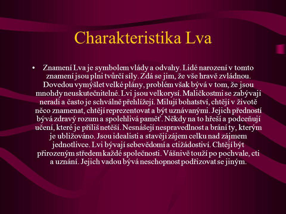 Charakteristika Lva Znamení Lva je symbolem vlády a odvahy. Lidé narození v tomto znamení jsou plni tvůrčí síly. Zdá se jim, že vše hravě zvládnou. Do