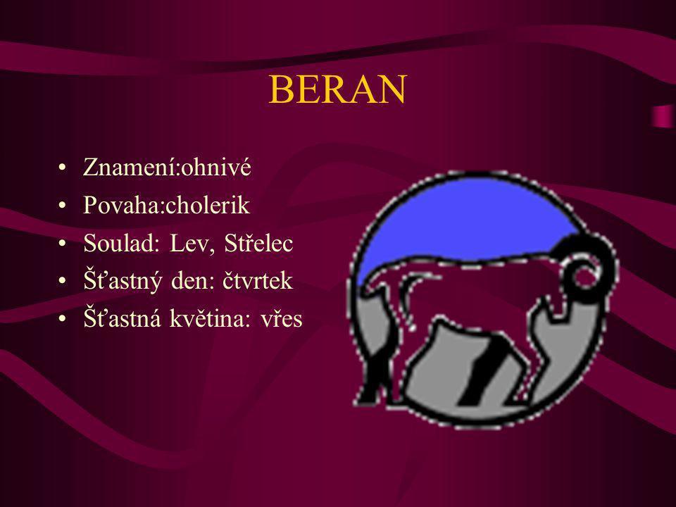 BERAN Znamení:ohnivé Povaha:cholerik Soulad: Lev, Střelec Šťastný den: čtvrtek Šťastná květina: vřes