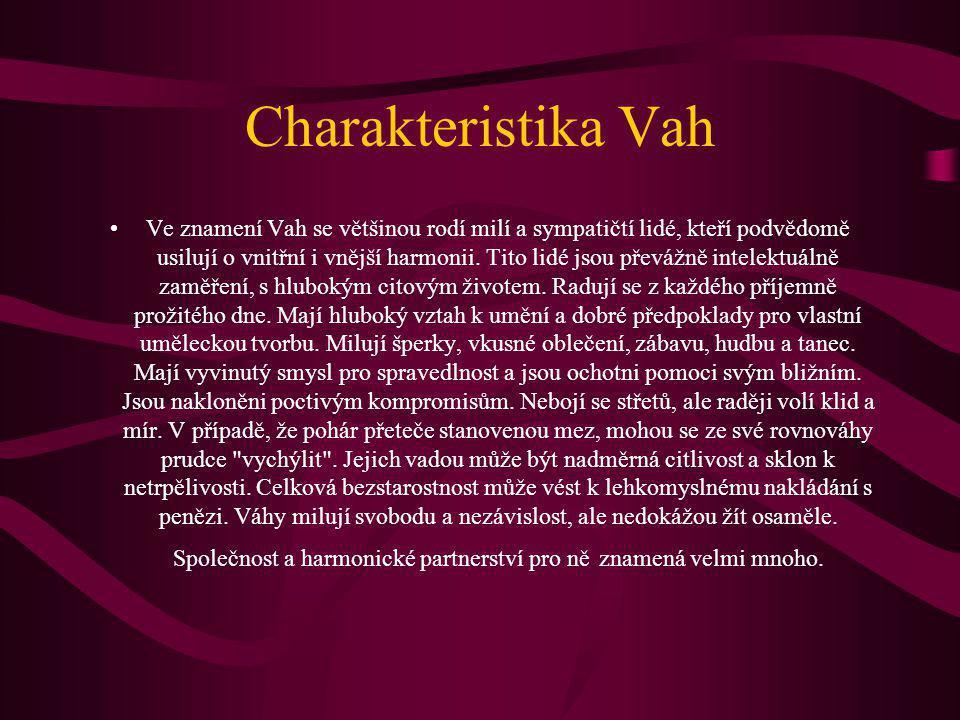 Charakteristika Vah Ve znamení Vah se většinou rodí milí a sympatičtí lidé, kteří podvědomě usilují o vnitřní i vnější harmonii. Tito lidé jsou převáž